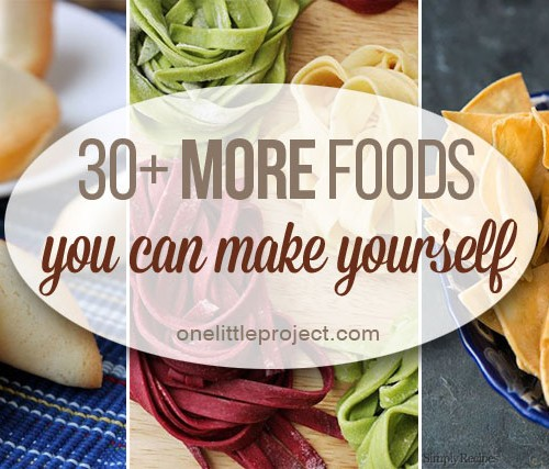 30 MORE Foods You Can Make Yourself
