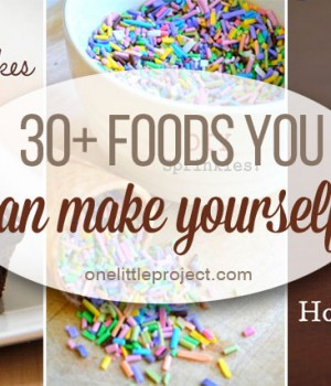 30+ Foods You Can Make Yourself