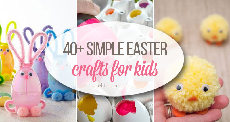 40 Simple Easter Crafts For Kids One Little Project