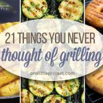21 Things You Never Thought of Grilling